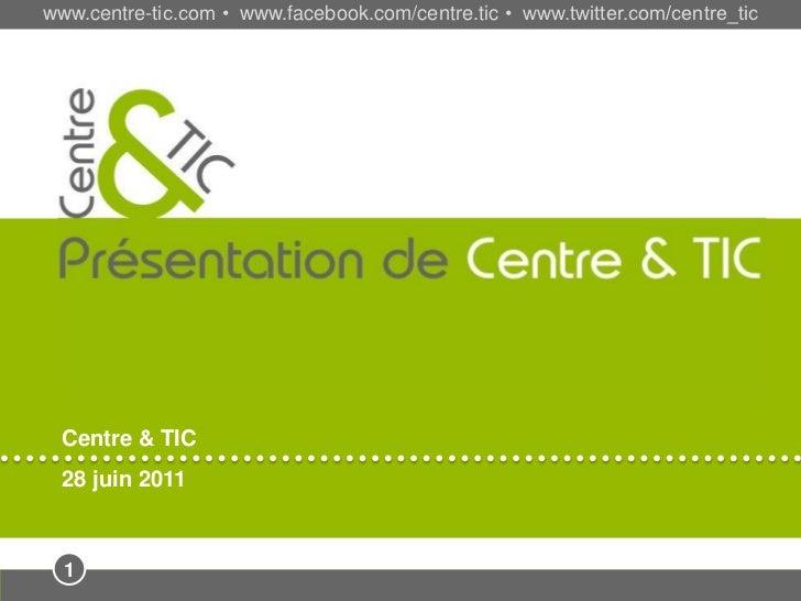 www.centre-tic.com • www.facebook.com/centre.tic • www.twitter.com/centre_tic  &  Présentation de Centre & TIC  Centre & T...