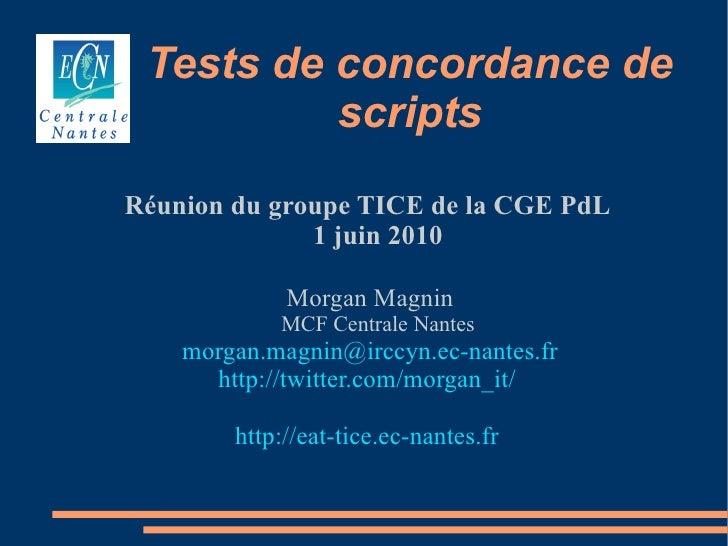 Tests de concordance de           scripts Réunion du groupe TICE de la CGE PdL               1 juin 2010               Mor...