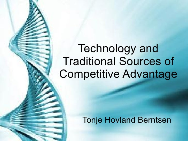 Technology and Traditional Sources of Competitive Advantage