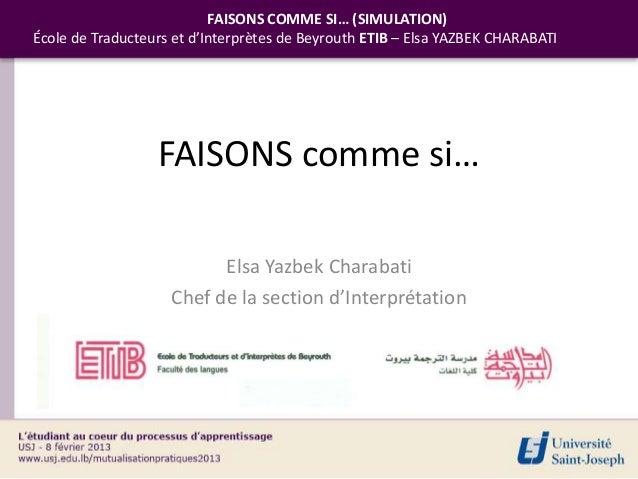 FAISONS COMME SI… (SIMULATION)École de Traducteurs et d'Interprètes de Beyrouth ETIB – Elsa YAZBEK CHARABATI              ...