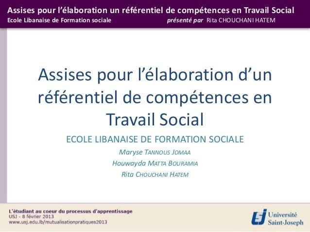 Assises pour l'élaboration un référentiel de compétences en Travail SocialEcole Libanaise de Formation sociale            ...