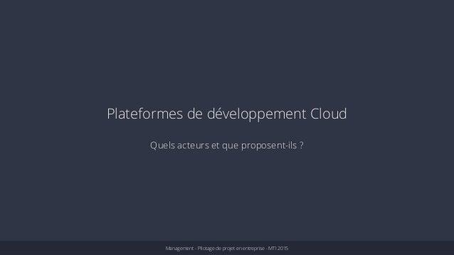 Plateformes de développement Cloud  Quels acteurs et que proposent-ils ?  Management - Pilotage de projet en entreprise - ...