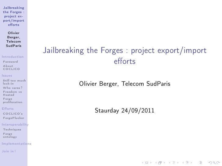 Jailbreakingthe Forges : project ex-port/import   efforts   Olivier   Berger,  Telecom  SudParis                   Jailbrea...