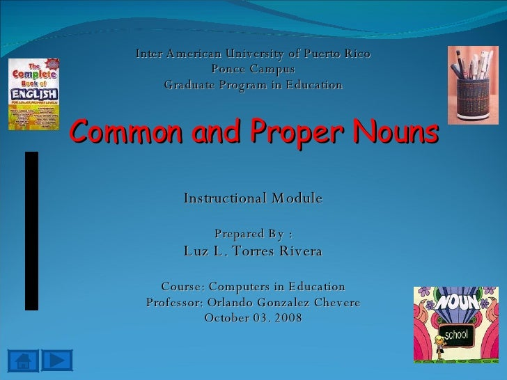 Inter American University of Puerto Rico Ponce Campus Graduate Program in Education Common and Proper Nouns Instructional ...