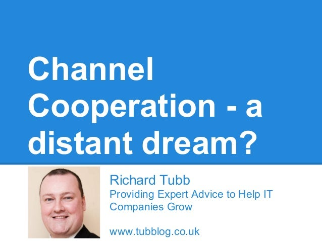 Channel Co-operation - A Distant Dream?