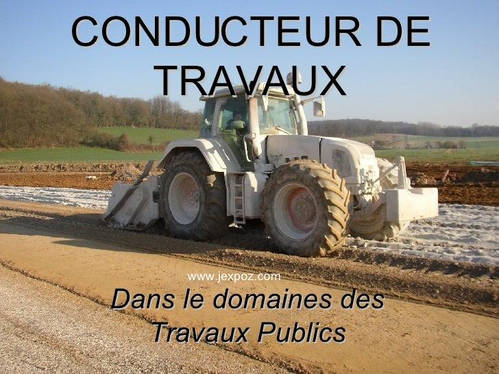 CONDUCTEUR DE TRAVAUX Dans le domaines des Travaux Publics www.jexpoz.com