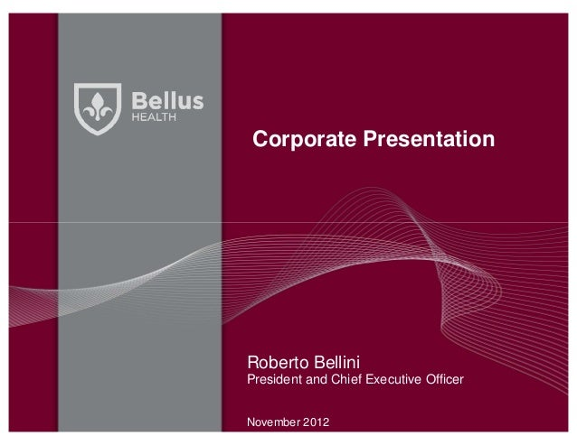 Corporate PresentationRoberto BelliniPresident and Chief Executive OfficerNovember 2012