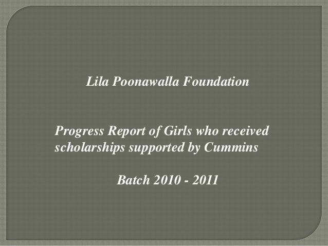 Lila Poonawalla FoundationProgress Report of Girls who receivedscholarships supported by CumminsBatch 2010 - 2011