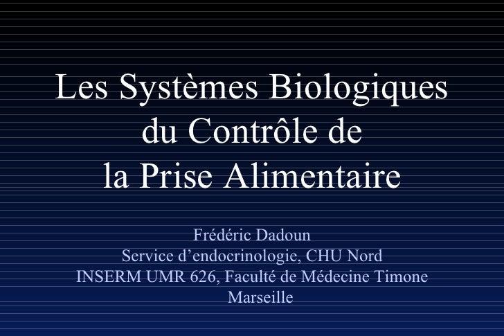 Les Systèmes Biologiques du Contrôle de la Prise Alimentaire Frédéric Dadoun Service d'endocrinologie, CHU Nord INSERM UMR...
