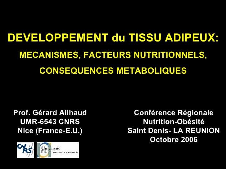 DEVELOPPEMENT du TISSU ADIPEUX:  MECANISMES, FACTEURS NUTRITIONNELS, CONSEQUENCES METABOLIQUES Prof. Gérard Ailhaud UMR-65...
