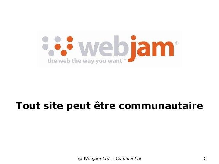 © Webjam Ltd  - Confidential Tout site peut être communautaire