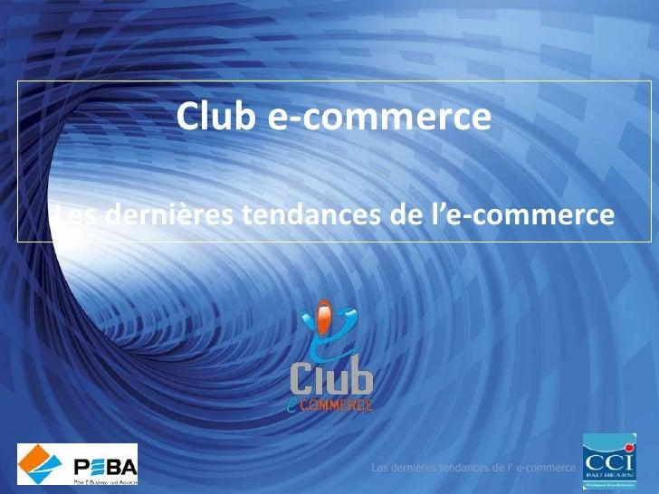Club e-commerceLes dernières tendances de l'e-commerce<br />