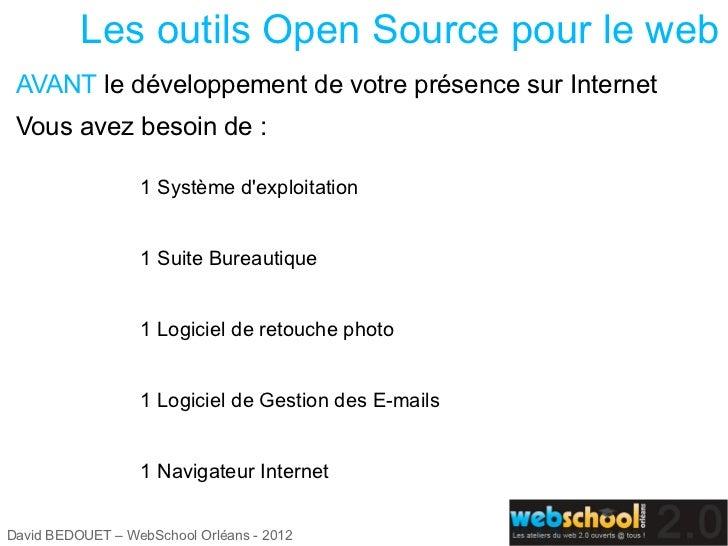 Les outils Open Source pour le web AVANT le développement de votre présence sur Internet Vous avez besoin de :            ...