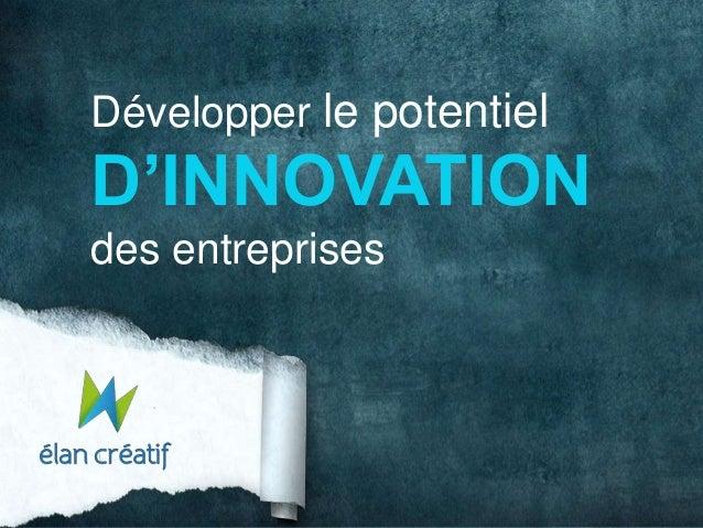 Développer le potentiel  D'INNOVATION des entreprises