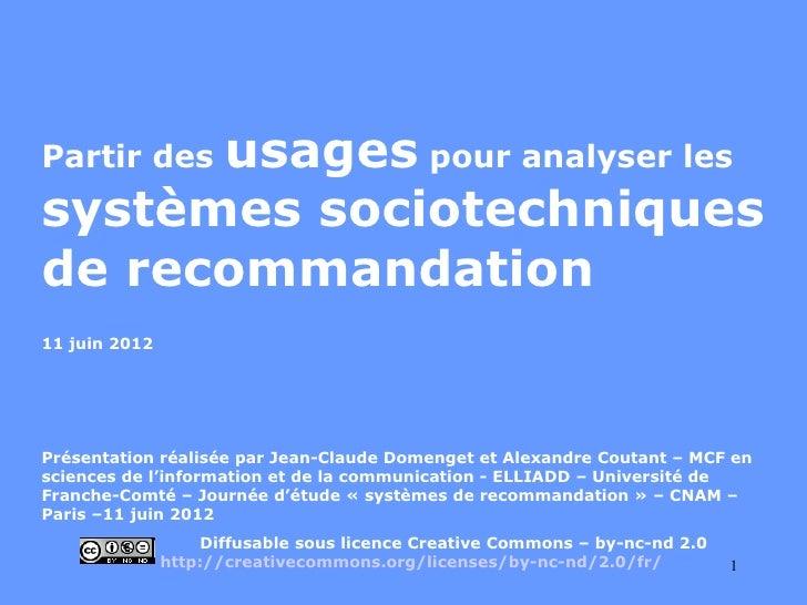 usages pour analyser lesPartir dessystèmes sociotechniquesde recommandation11 juin 2012Présentation réalisée par Jean-Clau...