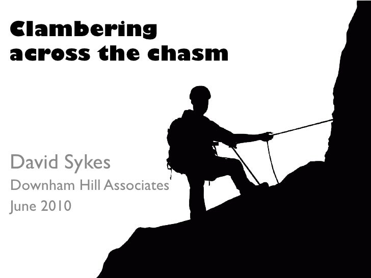 Clambering across the chasm<br />David Sykes<br />Downham Hill Associates<br />June 2010<br />