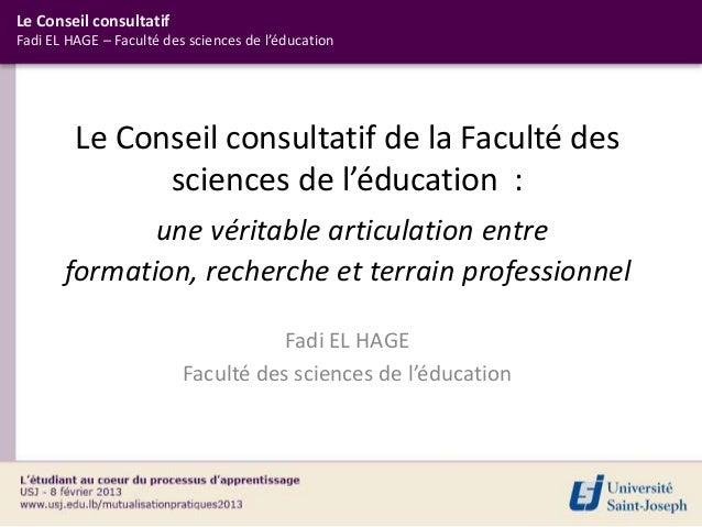 Le Conseil consultatifFadi EL HAGE – Faculté des sciences de l'éducation         Le Conseil consultatif de la Faculté des ...