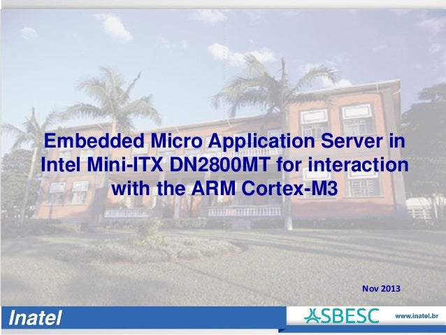 Embedded Micro Application Server in Intel Mini-ITX DN2800MT for interaction with the ARM Cortex-M3  Nov 2013