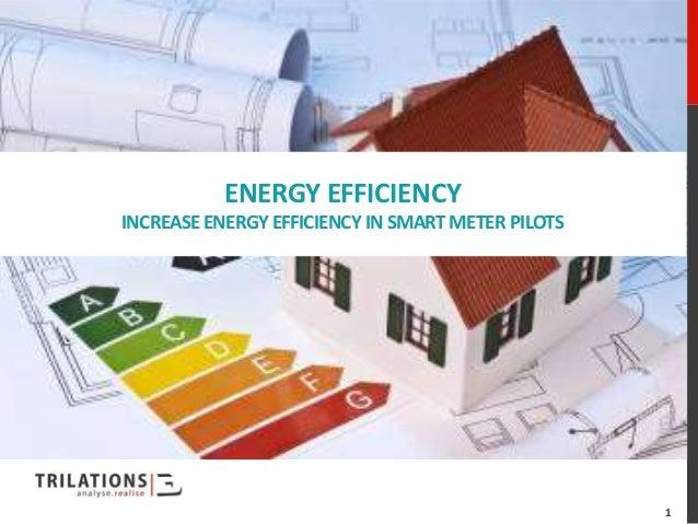 ENERGY EFFICIENCYINCREASE ENERGY EFFICIENCY IN SMART METER PILOTS                                                   1