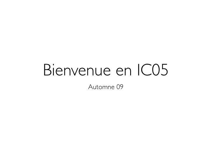 Bienvenue en IC05       Automne 09