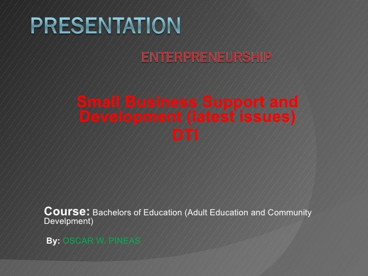 Small Business Support and Development (latest issues) DTI  Course:  Bachelors of Education (Adult Education and Community...