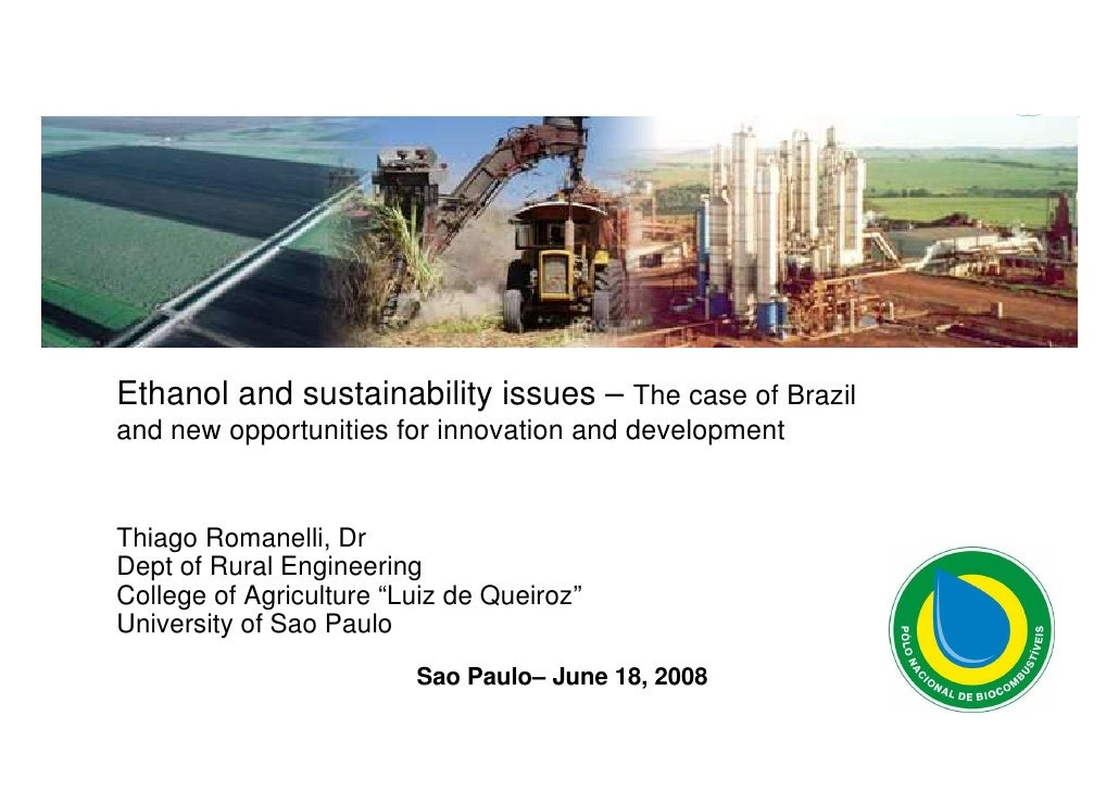 Ethanol and sustainability issues – The case of Brazil and new opportunities for innovation and development   Thiago Roman...