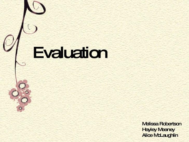 Evaluation Melissa Robertson Hayley Meaney Alice McLaughlin
