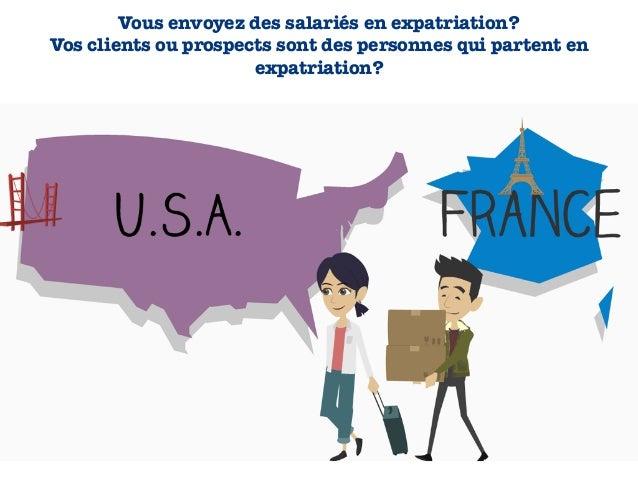 Vous envoyez des salariés en expatriation? Vos clients ou prospects sont des personnes qui partent en expatriation?