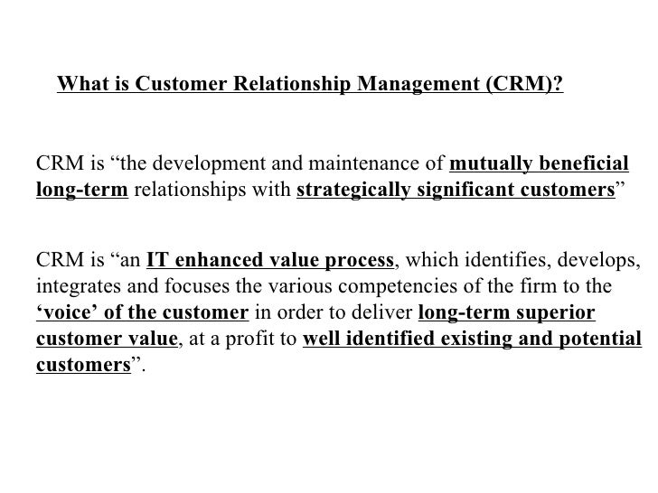 "What is Customer Relationship Management (CRM)? CRM is ""the development and maintenance of  mutually beneficial   long-ter..."