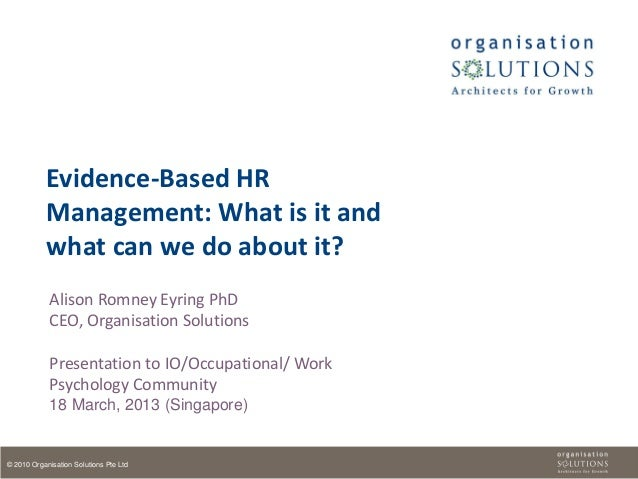 Evidence-Based HR            Management: What is it and            what can we do about it?            Alison Romney Eyrin...