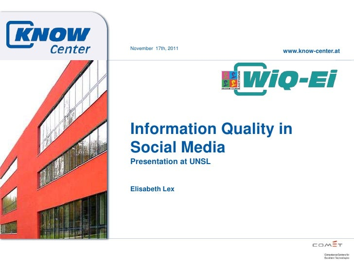 November 17th, 2011                       www.know-center.atInformation Quality inSocial MediaPresentation at UNSLElisabet...
