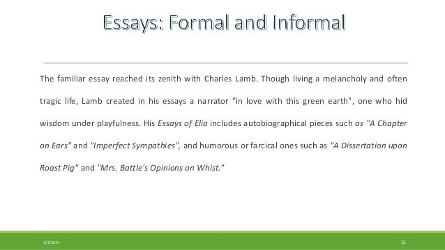 informal essay subjects Usually professors do not assign certain topics for informal essay and students chose them themselves what topic is good enough for this writing very often students write informal essay like a fictional story you should not be honest, it can be never-happened story but your feelings and views should present your actual.