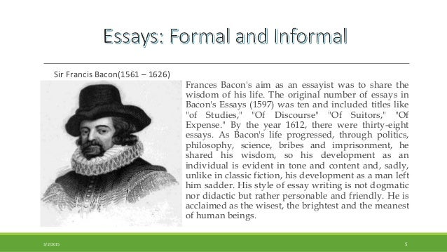 essays of sir francis bacon The topic of the essay 'of studies' by sir francis bacon is clearly visible in the title itself the main theme of the essay is to explain the use of studies as they serve for delight - in privateness and retiring, - in discourse, and for ability - in.