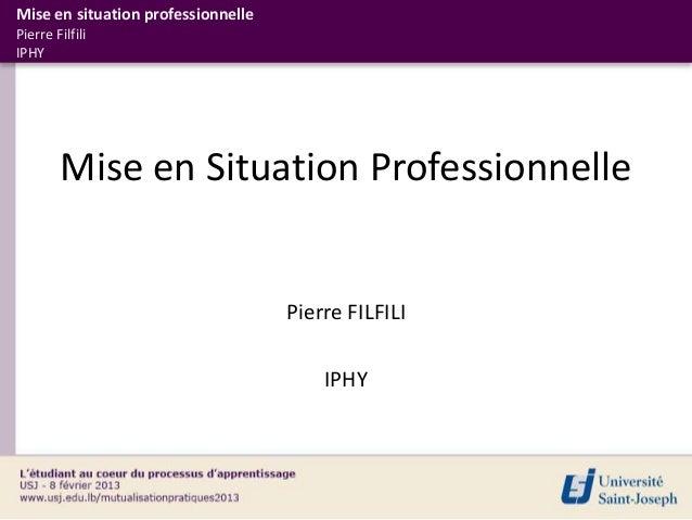 Mise en situation professionnellePierre FilfiliIPHY        Mise en Situation Professionnelle                              ...