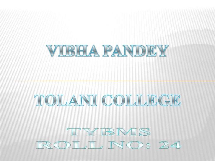 VIBHA PANDEY<br />TOLANI COLLEGE<br />TYBMSROLL NO: 24<br />