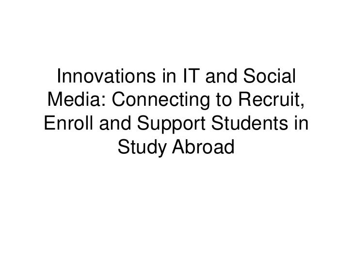 Innovations in IT and Social Media: Connecting to Recruit, Enroll and Support Students in Study Abroad<br />