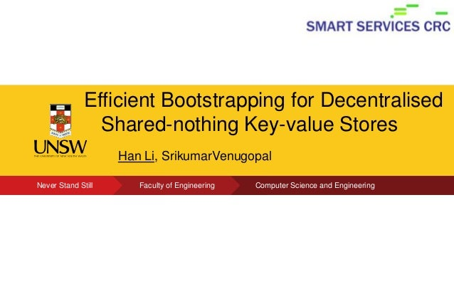 Efficient Bootstrapping for Decentralised Shared-nothing Key-value Stores Click to edit Present's Name Han Li, SrikumarVen...