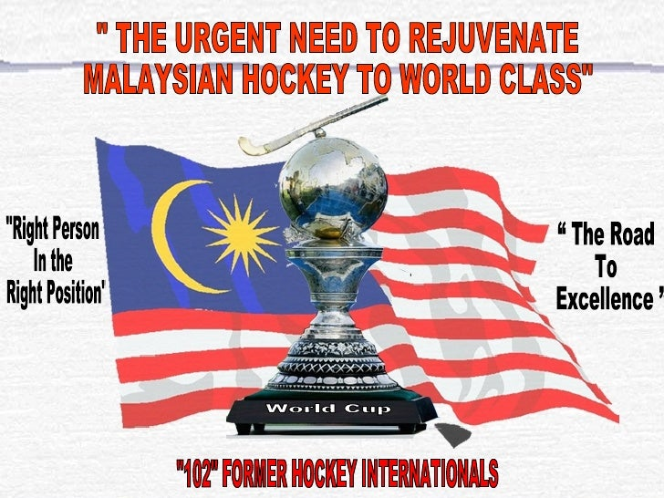 """"""" THE URGENT NEED TO REJUVENATE  MALAYSIAN HOCKEY TO WORLD CLASS"""" """" The Road  To  Excellence """"  """"Right Pers..."""