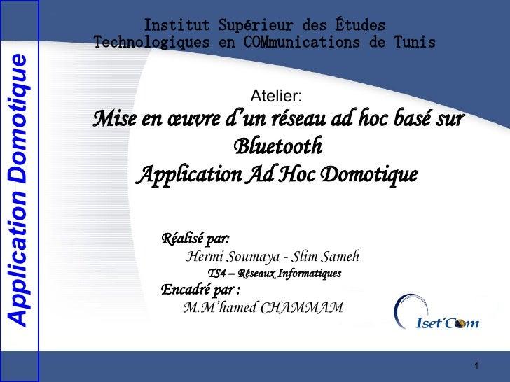 Institut Supérieur des Études                         Technologiques en COMmunications de Tunis Application Domotique     ...