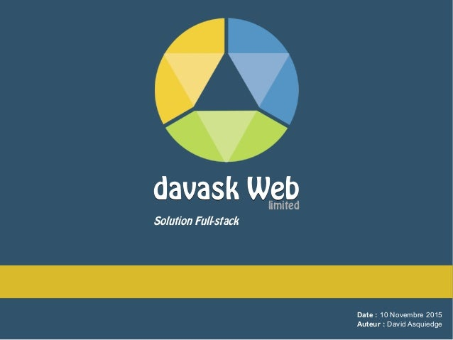 Date : 10 Novembre 2015 Auteur : David Asquiedge davask Webdavask Weblimited Solution Full-stack