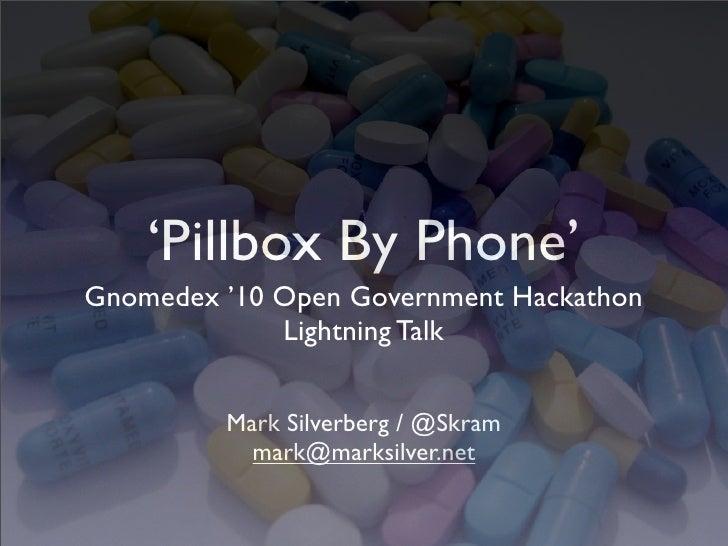 Gnomedex Pillbox by Phone/Open Data Slidedeck