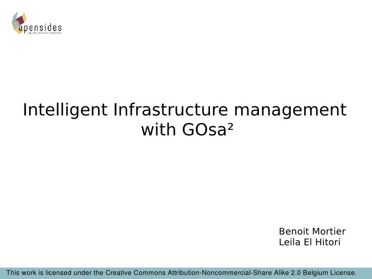 Benoit Mortier Leila El Hitori Intelligent Infrastructure management with GOsa² This work is licensed under the Creative C...