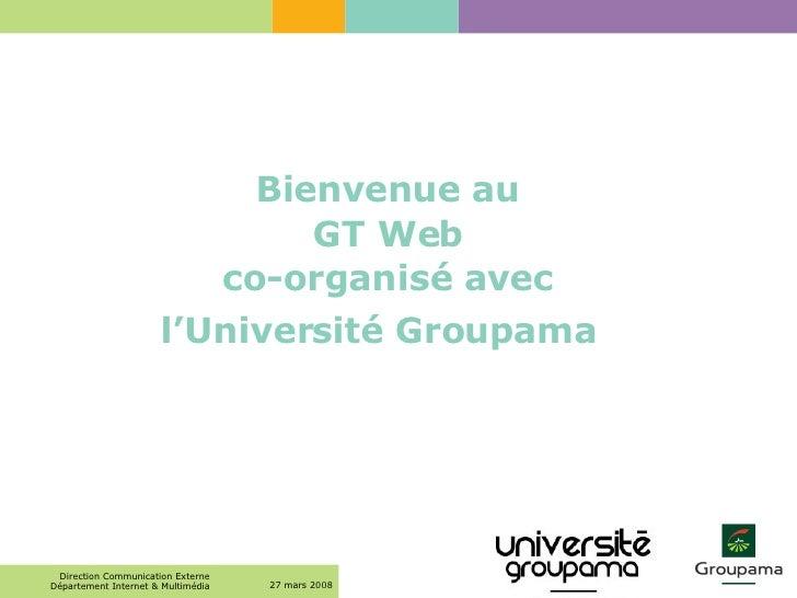 Bienvenue au  GT Web  co-organisé avec  l'Université Groupama
