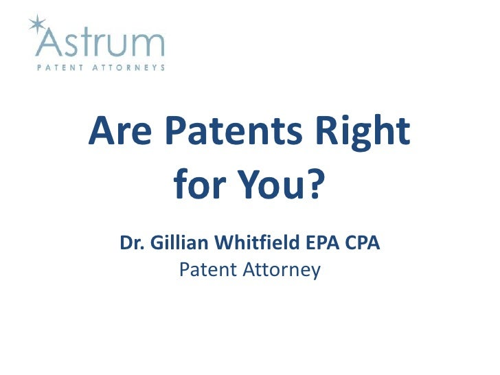 Are Patents Right for You?<br />Dr. Gillian Whitfield EPA CPAPatent Attorney<br />