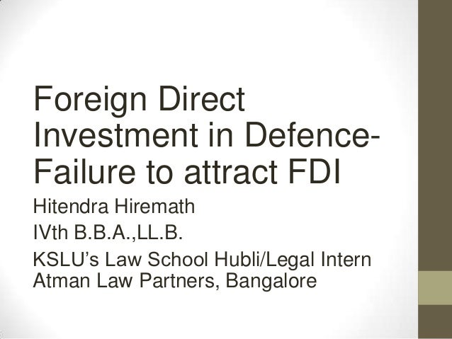 Foreign Direct Investment in Defence- Failure to attract FDI Hitendra Hiremath IVth B.B.A.,LL.B. KSLU's Law School Hubli/L...