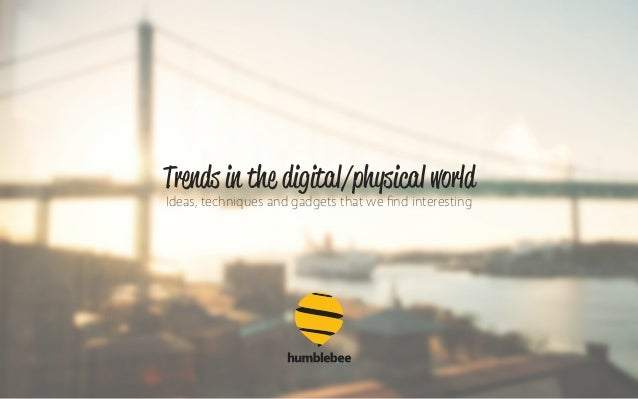 Trends in the digital/physical world Ideas, techniques and gadgets that we find interesting