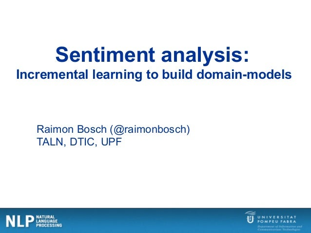 Sentiment analysis: Incremental learning to build domain-models Raimon Bosch (@raimonbosch) TALN, DTIC, UPF