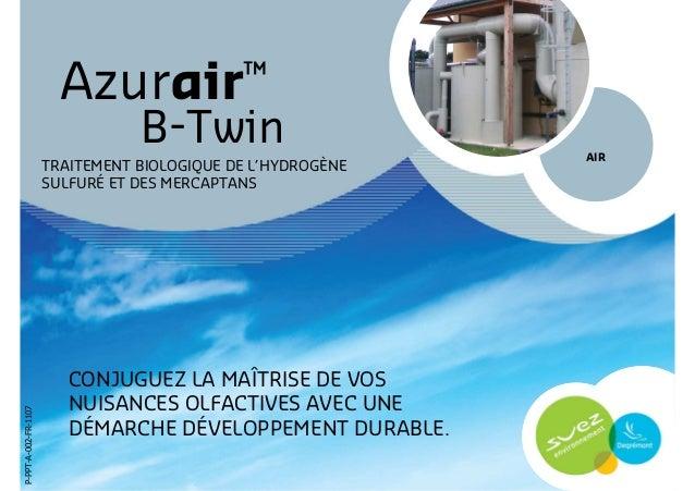 Azurair™ B-Twin CONJUGUEZ LA MAÎTRISE DE VOS NUISANCES OLFACTIVES AVEC UNE DÉMARCHE DÉVELOPPEMENT DURABLE. AIR TRAITEMENT ...