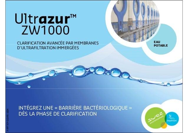 1 EAU POTABLE Ultrazur™ ZW1000 INTÉGREZ UNE « BARRIÈRE BACTÉRIOLOGIQUE » DÈS LA PHASE DE CLARIFICATION CLARIFICATION AVANC...