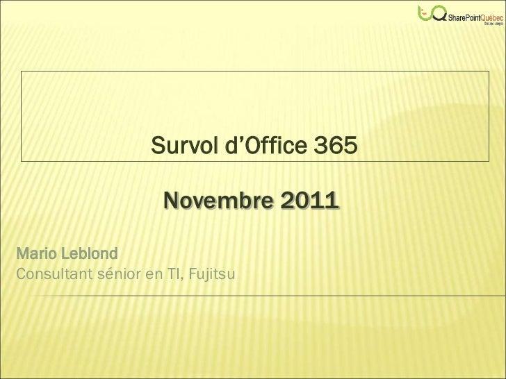 Survol d'Office 365                     Novembre 2011Mario LeblondConsultant sénior en TI, Fujitsu